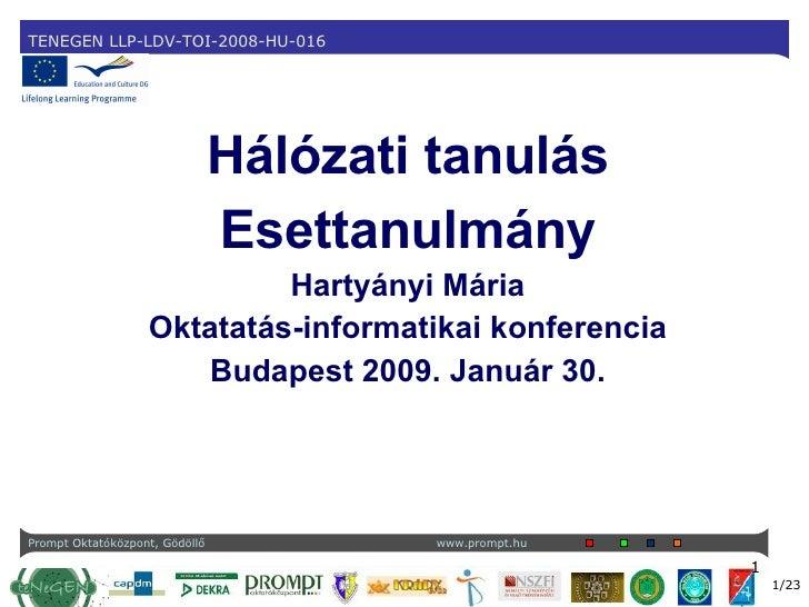 Hálózati tanulás Esettanulmány Hartyányi Mária Oktatatás-informatikai konferencia Budapest 2009. Január 30.