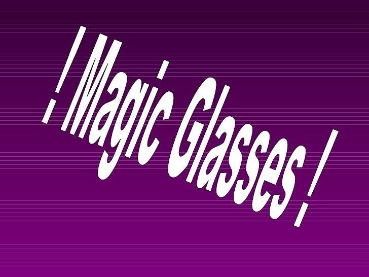 ! Magic Glasses !