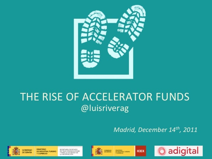THE RISE OF ACCELERATOR FUNDS                @luisriverag                          Madrid, December 14th,...