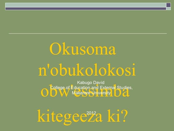 Okusomanobukolokosi Kabugo Davidobwessimba College of Education and External Studies,            Makerere Universitykitege...