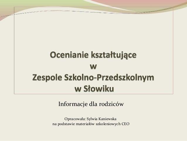 Informacje dla rodziców      Opracowała: Sylwia Kaniewskana podstawie materiałów szkoleniowych CEO