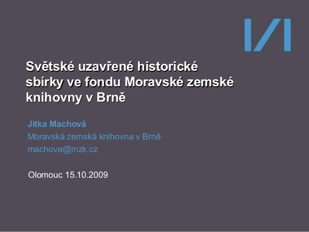 Světské uzavřené historické sbírky ve fondu Moravské zemské knihovny v Brně