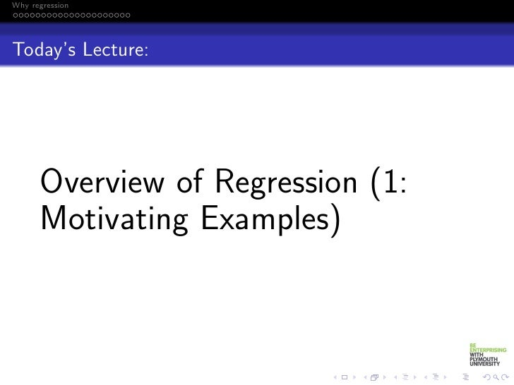 Why regressionToday's Lecture:      Overview of Regression (1:      Motivating Examples)