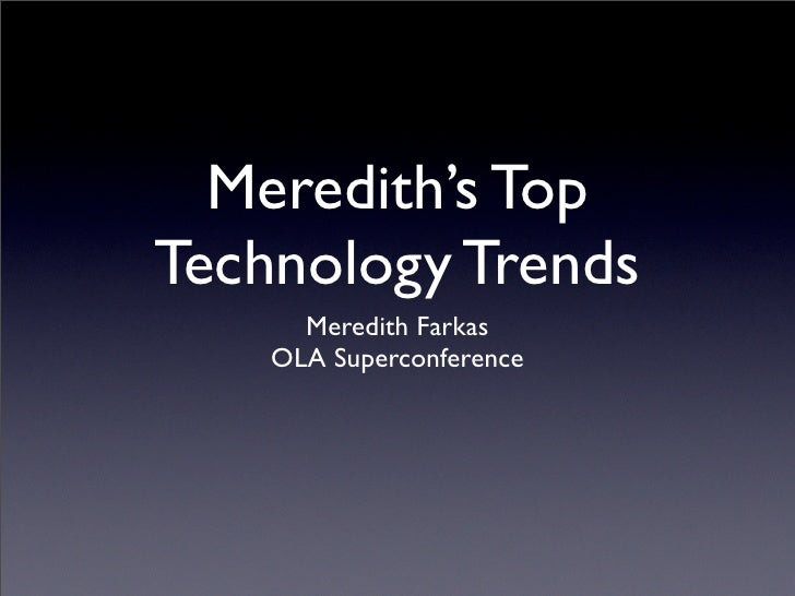 Meredith's Top Technology Trends       Meredith Farkas     OLA Superconference