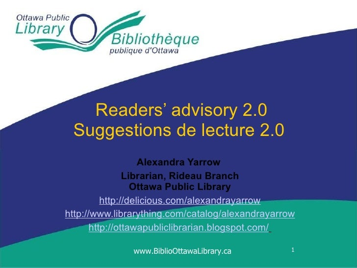 Readers' advisory 2.0 Suggestions de lecture 2.0  Alexandra Yarrow   Librarian, Rideau Branch Ottawa Public Library http:/...