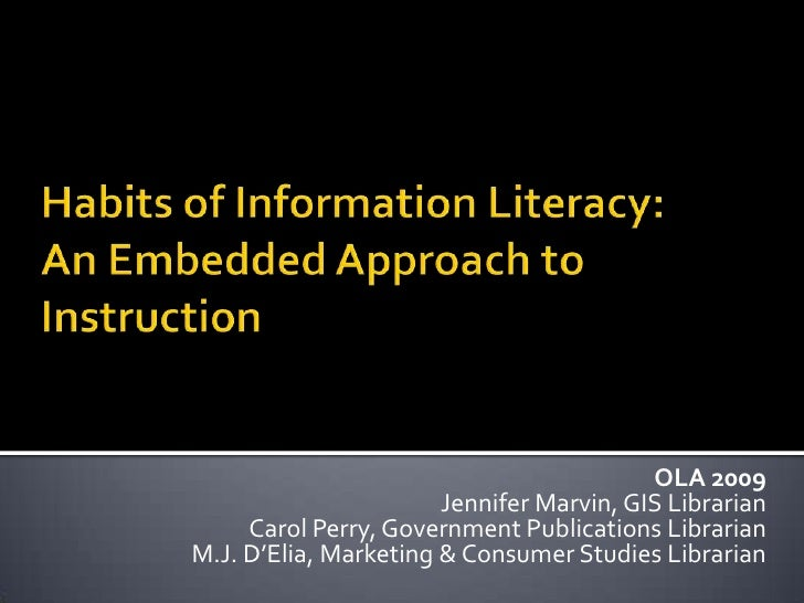 Habits of Information Literacy: An Embedded Approach to Instruction<br />OLA 2009<br />Jennifer Marvin, GIS Librarian<br /...