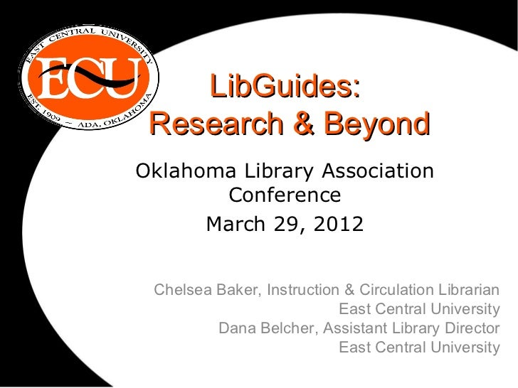 LibGuides: Research & BeyondOklahoma Library Association       Conference      March 29, 2012 Chelsea Baker, Instruction &...