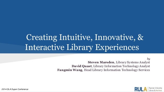 Creating Intuitive, Innovative & Interactive Library Experiences