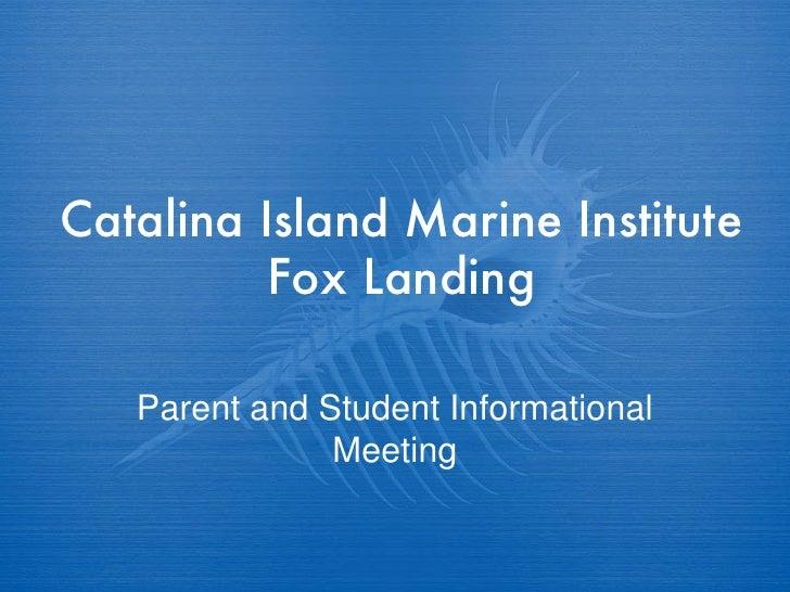 Catalina Island Marine Institute Fox Landing Parent and Student Informational Meeting
