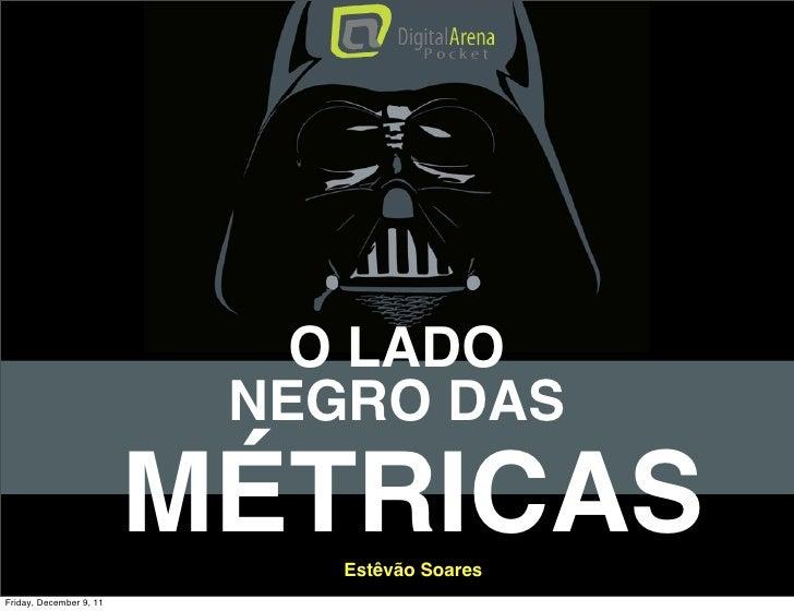 O LADO                          NEGRO DAS                         MÉTRICAS                             Estêvão SoaresFrida...