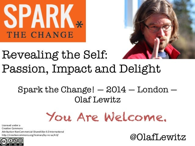 Revealing the Self: ! Passion, Impact and Delight Spark the Change! — 2014 — London — Olaf Lewitz Licensed  under  a ...