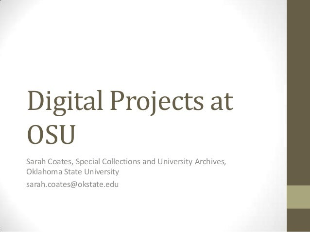 Digital Projects atOSUSarah Coates, Special Collections and University Archives,Oklahoma State Universitysarah.coates@okst...