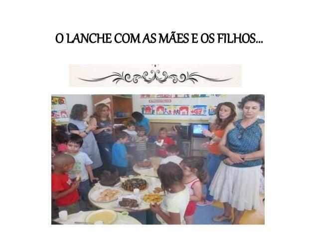 O LANCHE COM AS MÃES E OS FILHOS...
