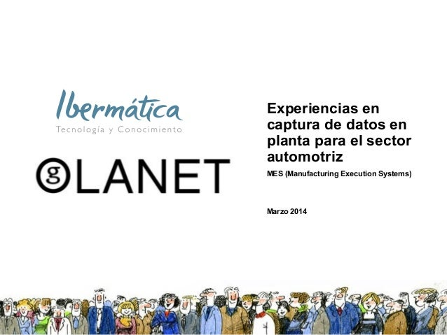 Experiencias en captura de datos en planta para el sector automotriz MES (Manufacturing Execution Systems) Marzo 2014