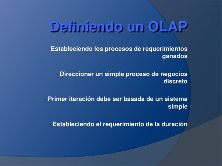 Definiendo un OLAP<br /><ul><li>Estableciendo los procesos de requerimientos  ganados