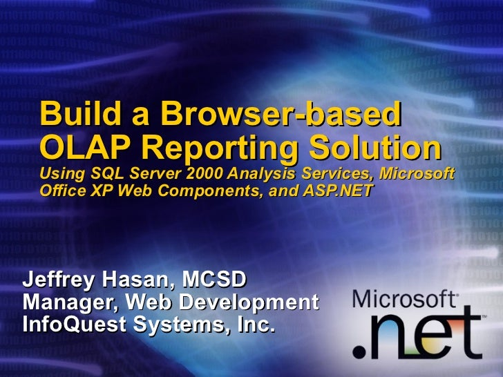 Build a Browser-based OLAP Reporting Solution Using SQL Server 2000 Analysis Services, Microsoft Office XP Web Components,...
