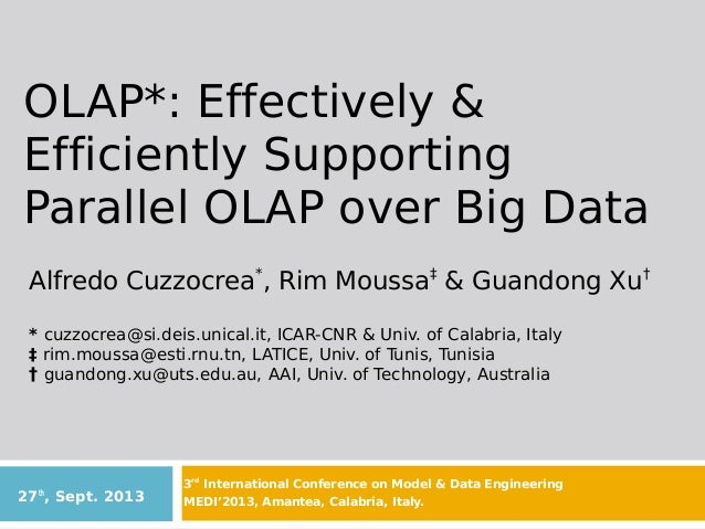 OLAP*: Effectively & Efficiently Supporting Parallel OLAP over Big Data Alfredo Cuzzocrea*, Rim Moussa‡ & Guandong Xu† * c...