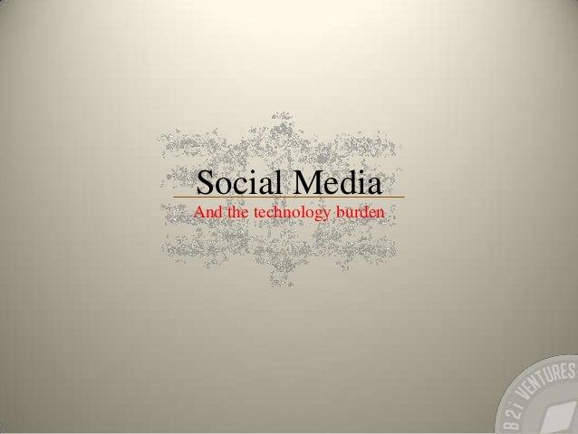 Social MediaAnd the technology burden