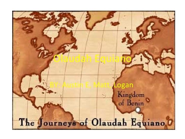Olaudah Equiano BY: Austin E, Matt, Logan