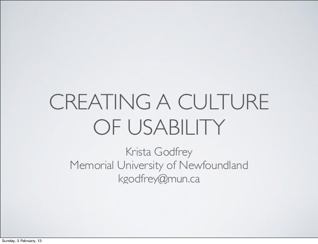 CREATING A CULTURE                            OF USABILITY                                    Krista Godfrey              ...