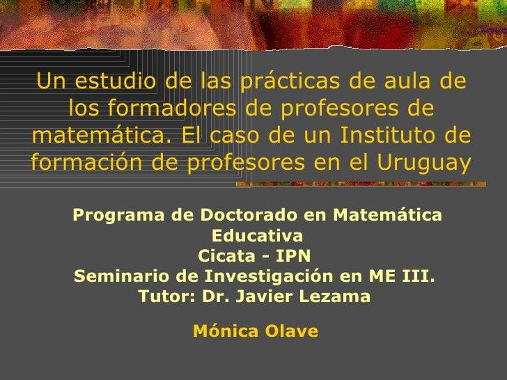 Un estudio de las prácticas de aula de los formadores de profesores de matemática. El caso de un Instituto de formación de...