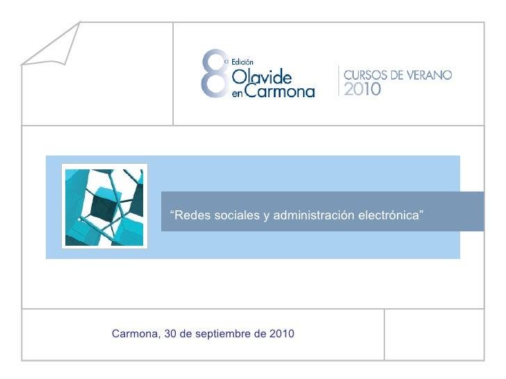 """"""" Redes sociales y administración electrónica"""" Carmona, 30 de septiembre de 2010"""