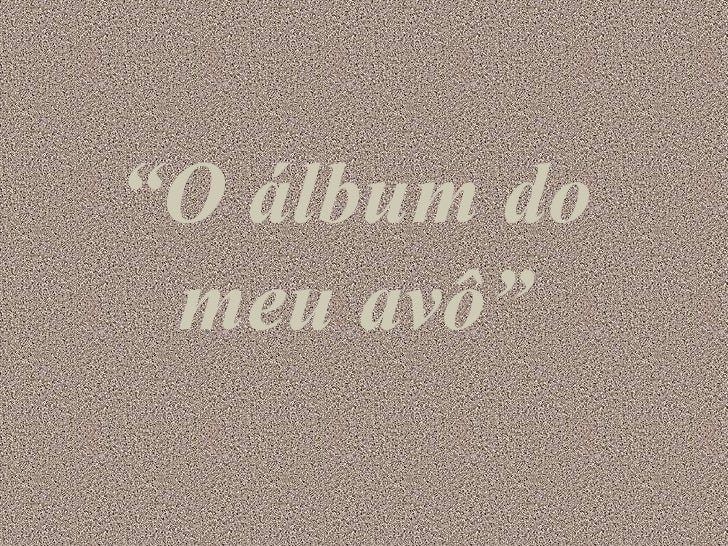 """ O álbum do meu avô"""