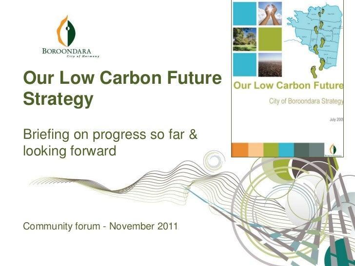 Our Low Carbon FutureStrategyBriefing on progress so far &looking forwardCommunity forum - November 2011