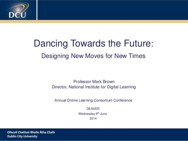 A cutting-edge digital learning strategy Dancing Towards the Future: Designing New Moves for New Times Professor Mark Brow...