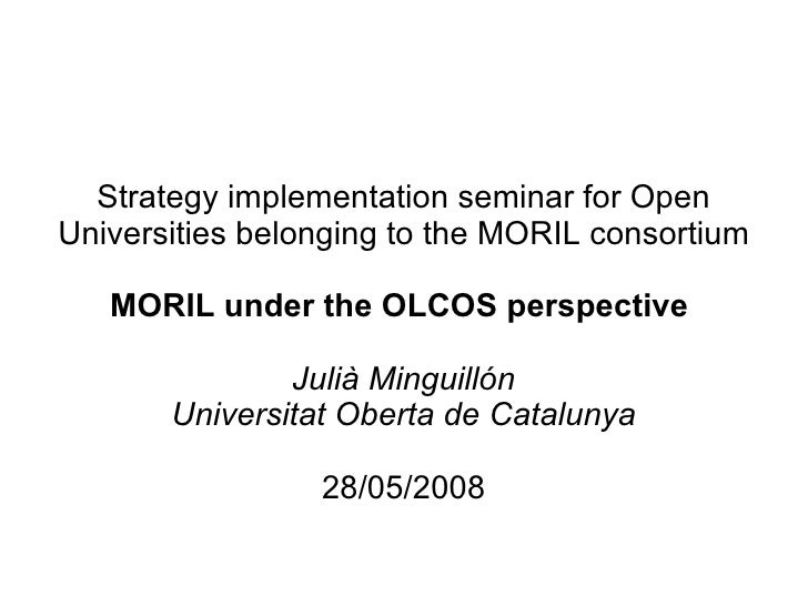 Strategy implementation seminar for Open Universities belonging to the MORIL consortium MORIL under the OLCOS perspective ...
