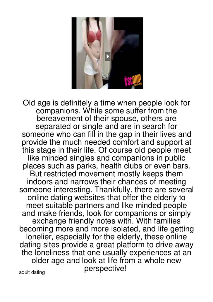 Old age is definitely a time when people look for        companions. While some suffer from the        bereavement of thei...