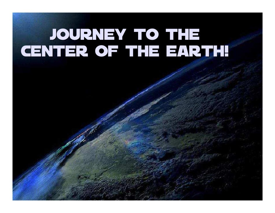 (OLD) Journey to the Center of the Earth