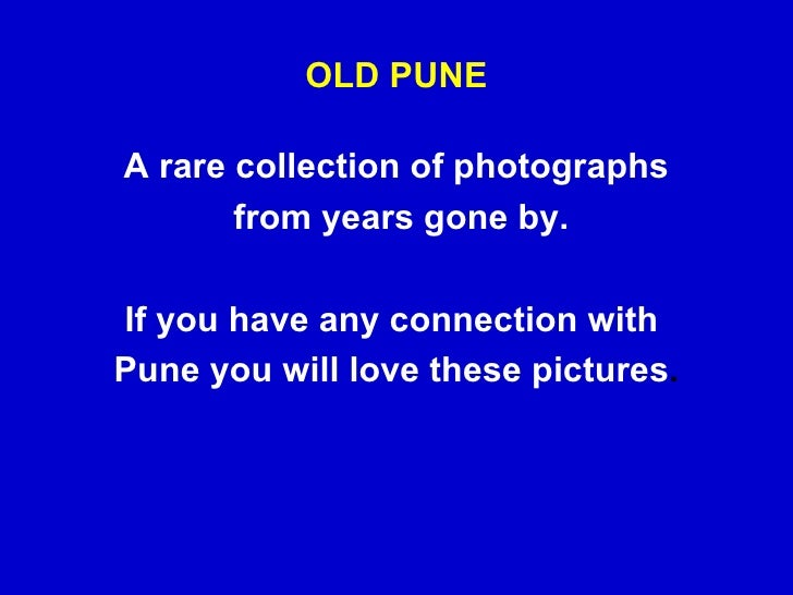 OLD PUNE <ul><li>A rare collection of photographs </li></ul><ul><li>from years gone by. </li></ul><ul><li>If you have any ...