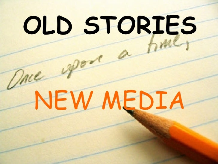 OLD STORIES NEW MEDIA