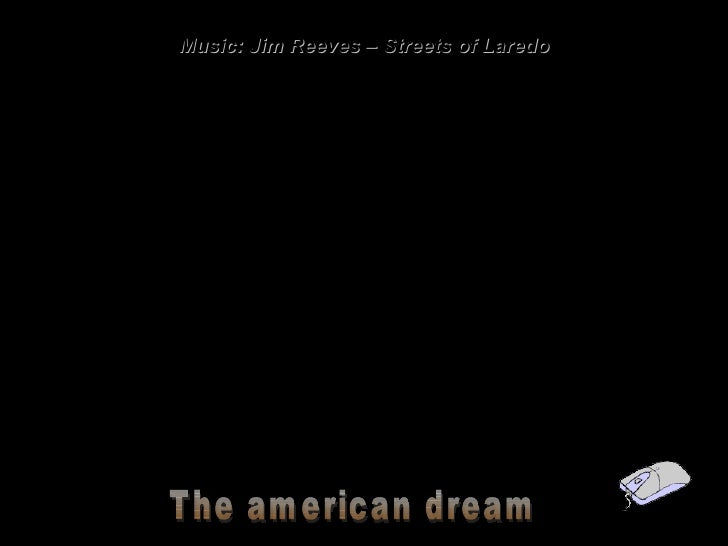 Music: Jim Reeves – Streets of Laredo The american dream