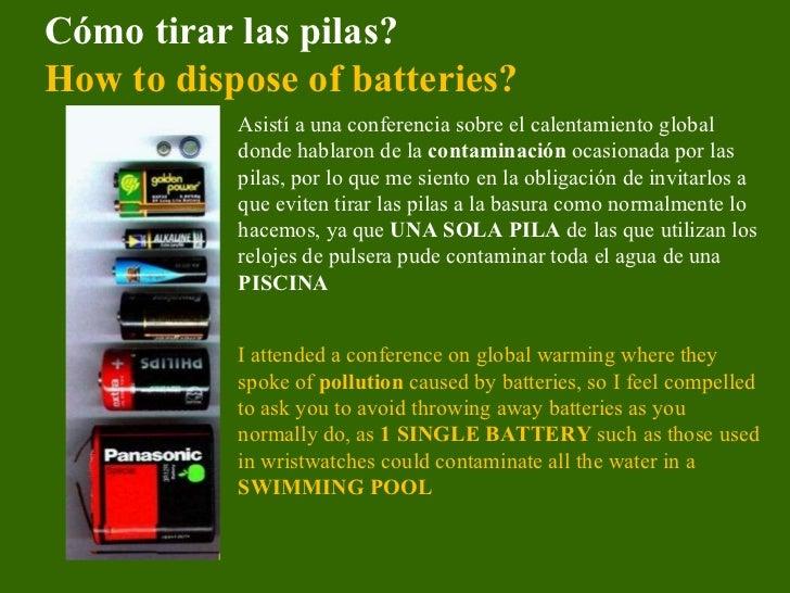 Cómo tirar las pilas? How to dispose of batteries?   Asistí a una conferencia sobre el calentamiento global donde hablaron...