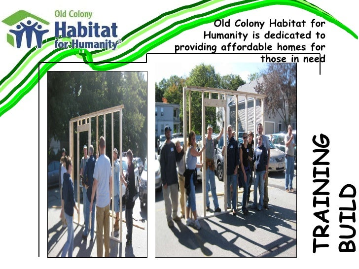 TRAINING BUILD Old Colony Habitat for Humanity is dedicated to providing affordable homes for those in need