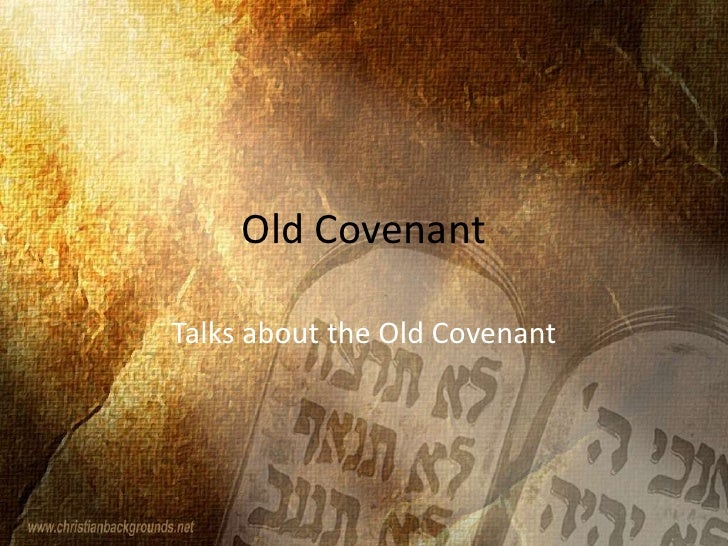 Old Covenant<br />Talks about the Old Covenant<br />