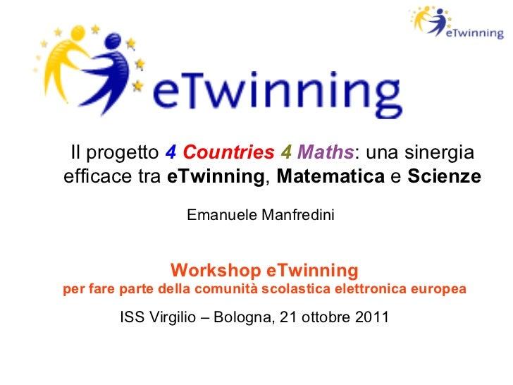 Workshop eTwinning per fare parte della comunità scolastica elettronica europea ISS Virgilio – Bologna, 21 ottobre 2011 Il...