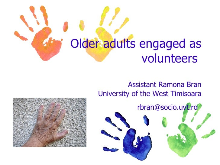Older adults engaged as volunteers  Assistant Ramona Bran University of the West Timisoara [email_address]
