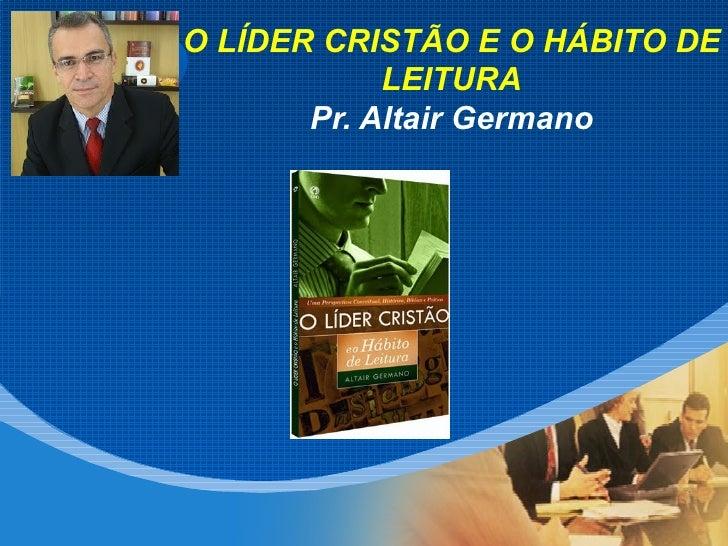 O LÍDER CRISTÃO E O HÁBITO DECompanyLOGO                  LEITURA                 Pr. Altair Germano