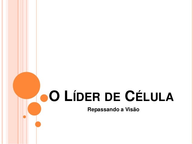 O LÍDER DE CÉLULA Repassando a Visão