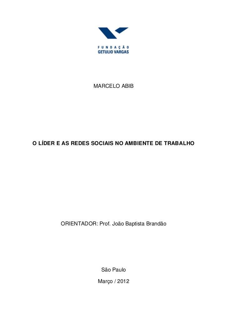 MARCELO ABIBO LÍDER E AS REDES SOCIAIS NO AMBIENTE DE TRABALHO        ORIENTADOR: Prof. João Baptista Brandão             ...