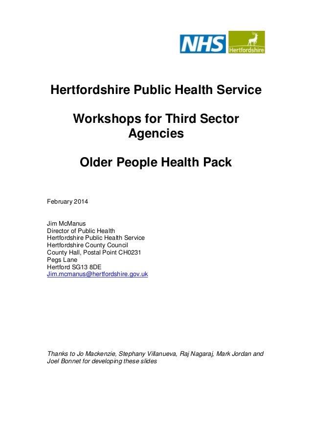 Hertfordshire Public Health Service Workshops for Third Sector Agencies Older People Health Pack February 2014  Jim McManu...