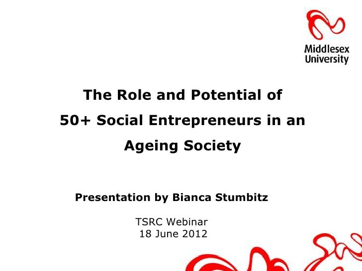 The Role and Potential of50+ Social Entrepreneurs in an        Ageing Society Presentation by Bianca Stumbitz          TSR...