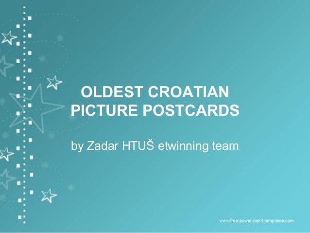 OLDEST CROATIANPICTURE POSTCARDSby Zadar HTUŠ etwinning team