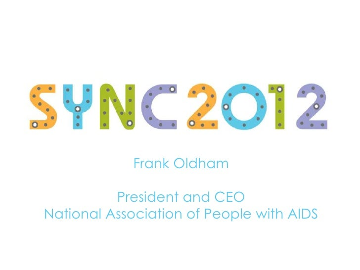 Frank Oldham          President and CEONational Association of People with AIDS