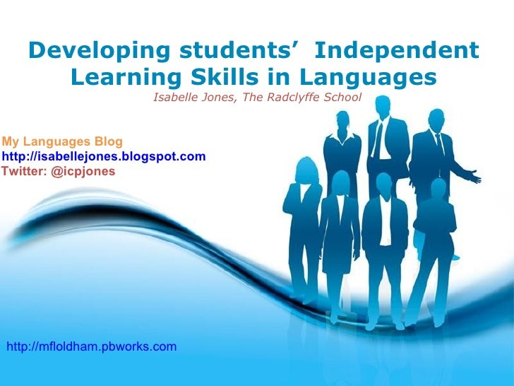Developing students' Independent       Learning Skills in Languages                        Isabelle Jones, The Radclyffe S...