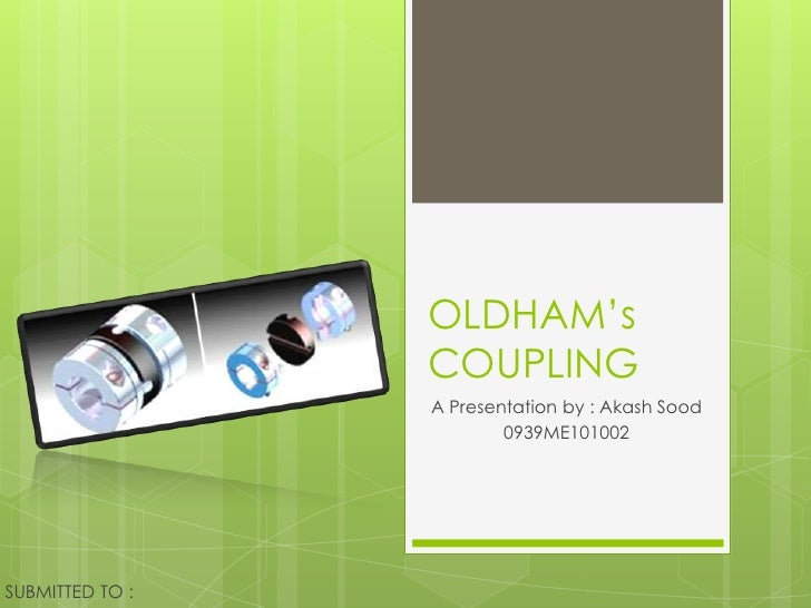 OLDHAM's                 COUPLING                 A Presentation by : Akash Sood                         0939ME101002SUBMI...