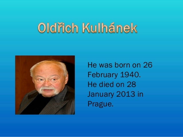 He was born on 26February 1940.He died on 28January 2013 inPrague.